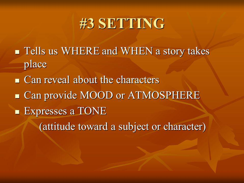 #3 SETTING Tells us WHERE and WHEN a story takes place