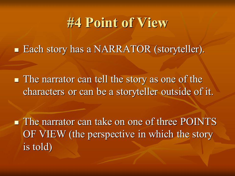 #4 Point of View Each story has a NARRATOR (storyteller).