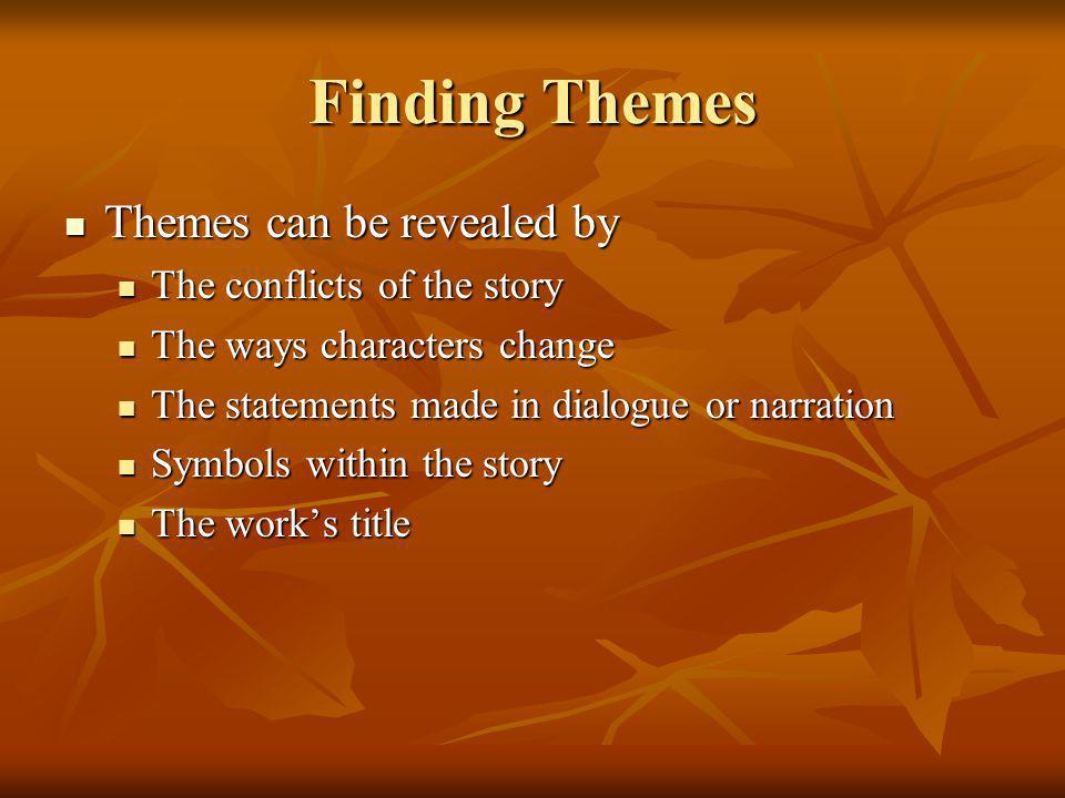 Finding Themes Themes can be revealed by The conflicts of the story