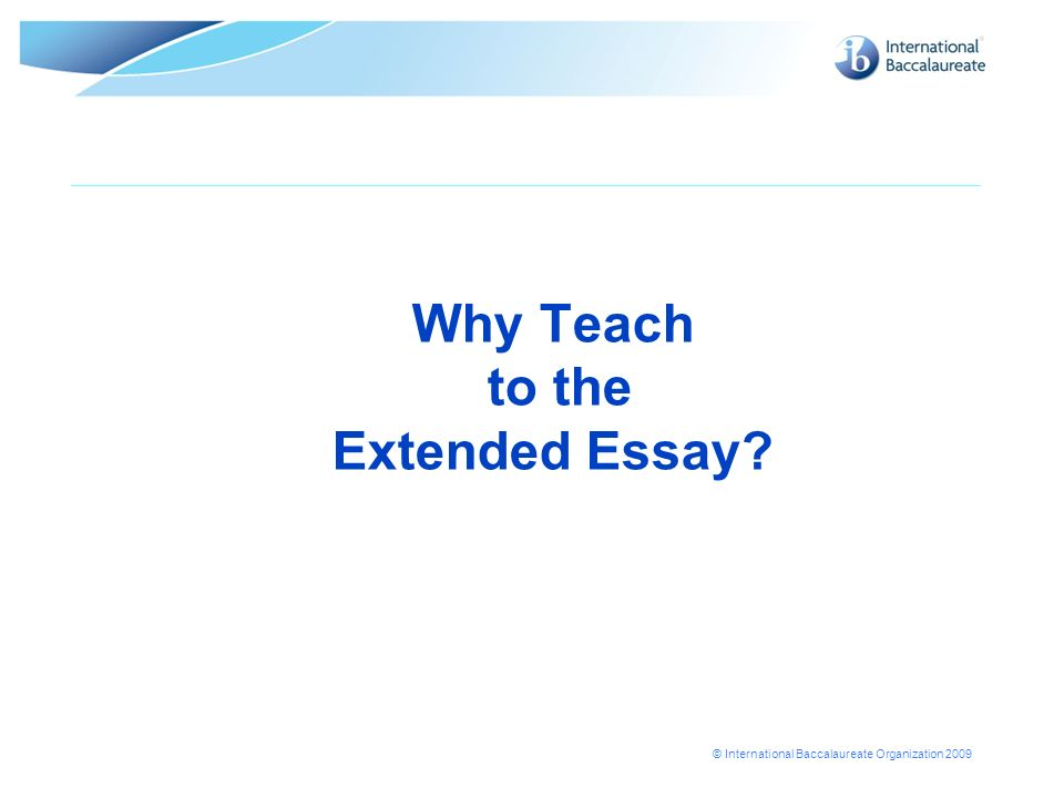 Why Teach to the Extended Essay