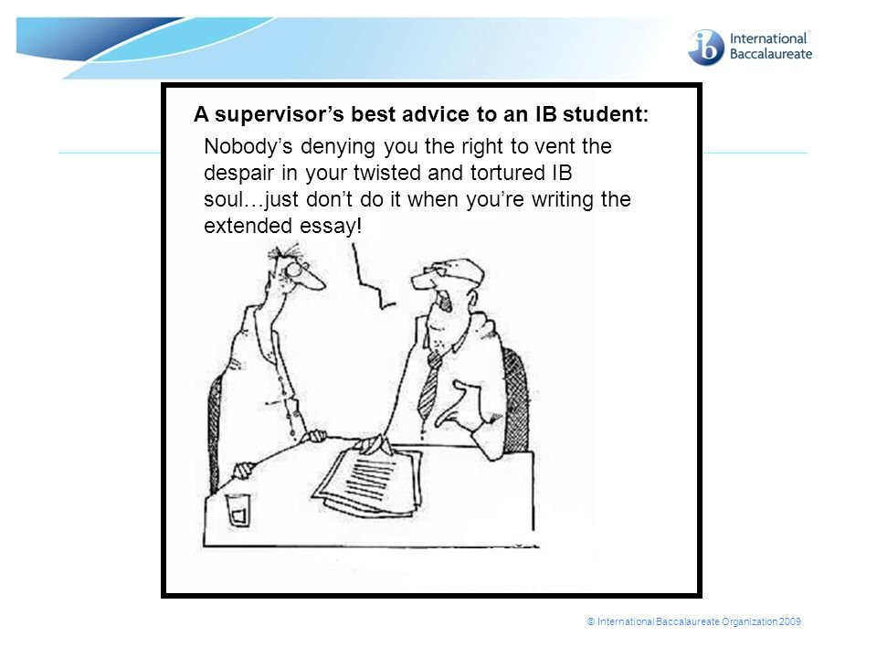 A supervisor's best advice to an IB student:
