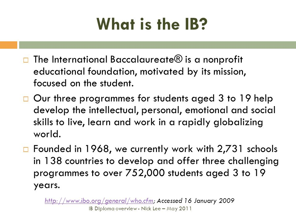 What is the IB The International Baccalaureate® is a nonprofit educational foundation, motivated by its mission, focused on the student.