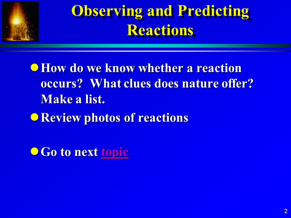 Observing and Predicting Reactions