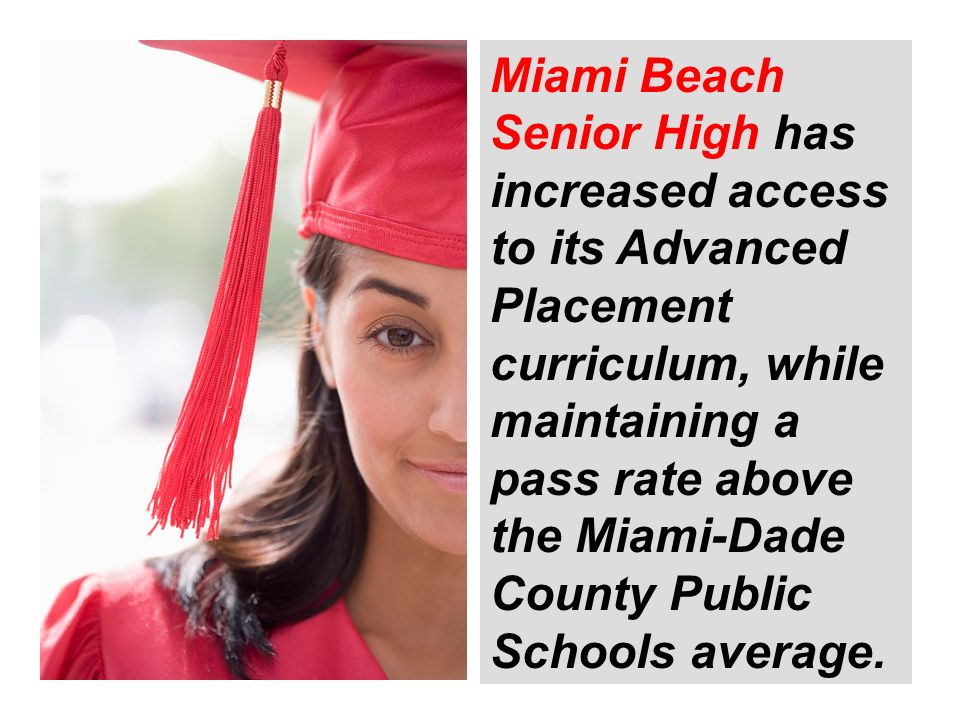 Miami Beach Senior High has increased access to its Advanced Placement curriculum, while maintaining a pass rate above the Miami-Dade County Public Schools average.