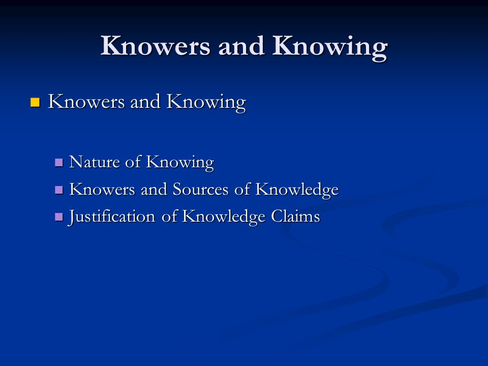 Knowers and Knowing Knowers and Knowing Nature of Knowing