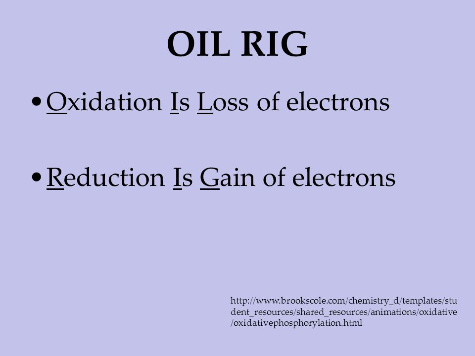 OIL RIG Oxidation Is Loss of electrons Reduction Is Gain of electrons