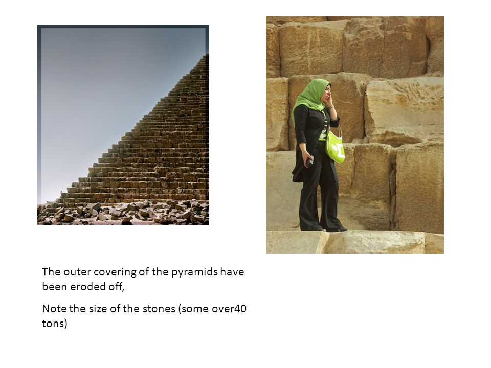 The outer covering of the pyramids have been eroded off,