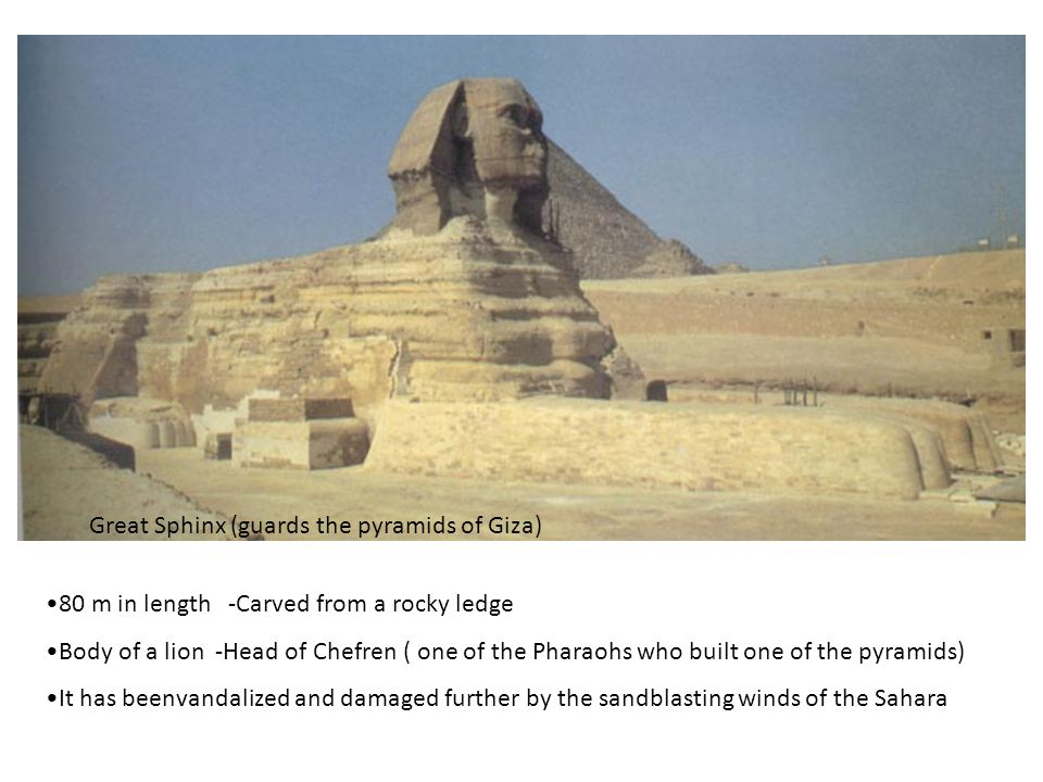 Great Sphinx (guards the pyramids of Giza)