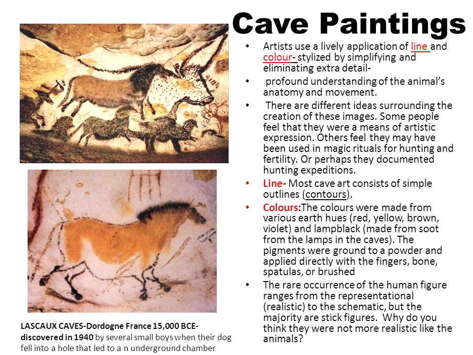 Cave Paintings Artists use a lively application of line and colour- stylized by simplifying and eliminating extra detail-
