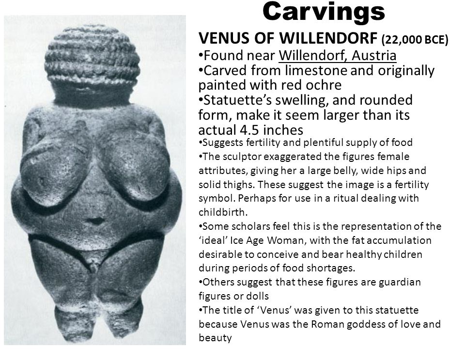 Carvings VENUS OF WILLENDORF (22,000 BCE)