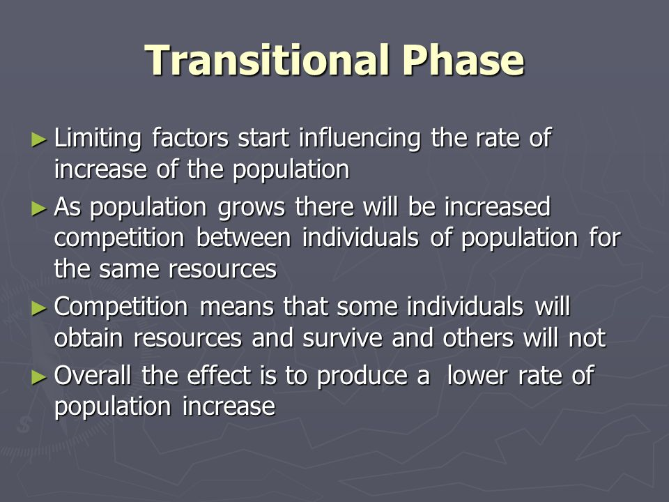 Transitional Phase Limiting factors start influencing the rate of increase of the population.