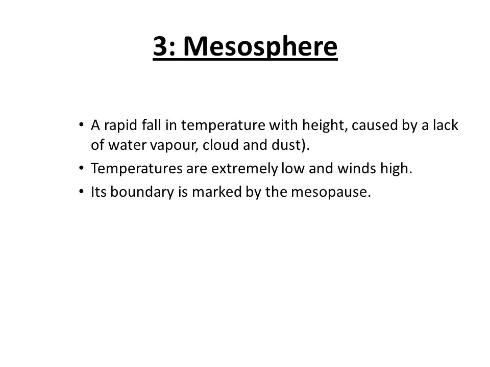 3: Mesosphere A rapid fall in temperature with height, caused by a lack of water vapour, cloud and dust).