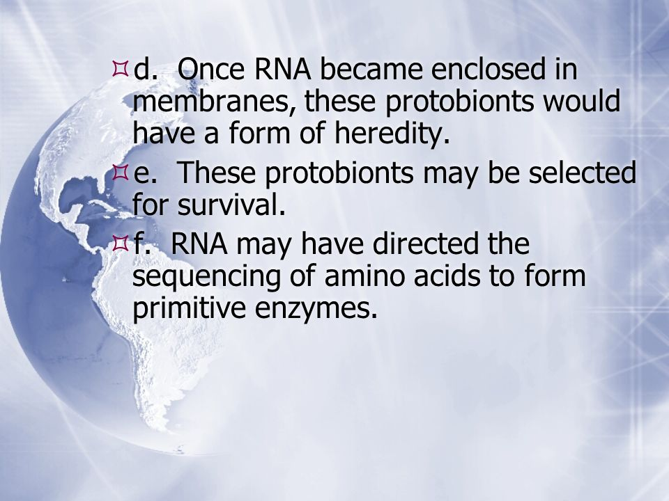 d. Once RNA became enclosed in membranes, these protobionts would have a form of heredity.
