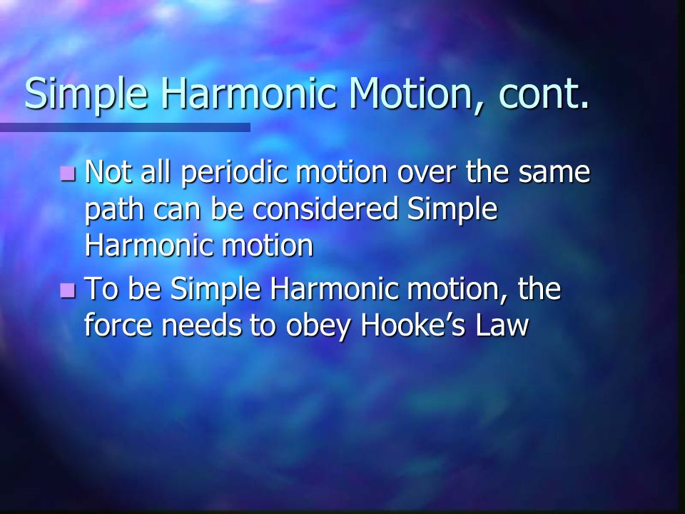 Simple Harmonic Motion, cont.