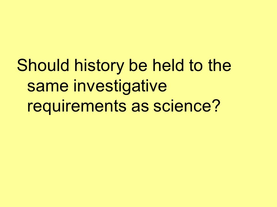 Should history be held to the same investigative requirements as science