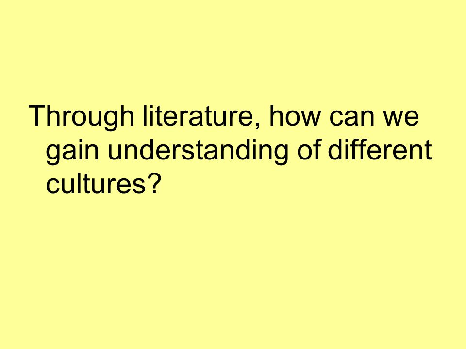 Through literature, how can we gain understanding of different cultures