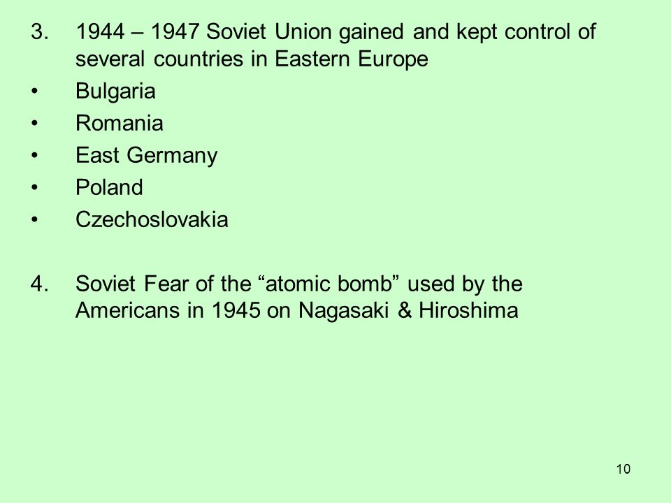 – 1947 Soviet Union gained and kept control of several countries in Eastern Europe