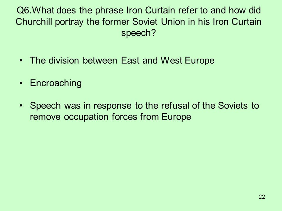 Q6.What does the phrase Iron Curtain refer to and how did Churchill portray the former Soviet Union in his Iron Curtain speech