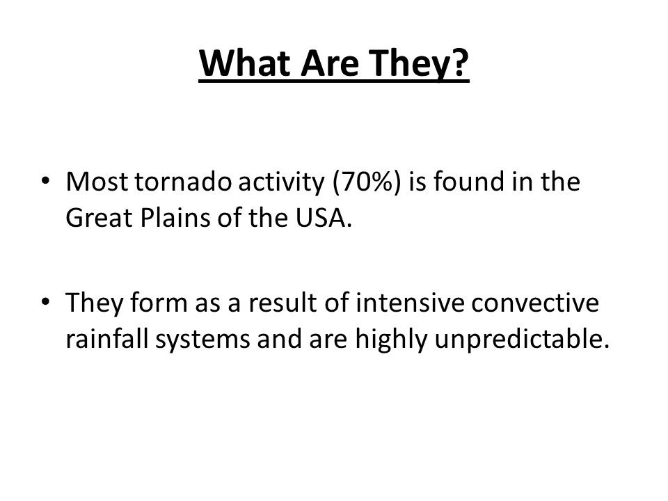 What Are They Most tornado activity (70%) is found in the Great Plains of the USA.