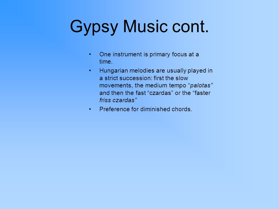 Gypsy Music cont. One instrument is primary focus at a time.