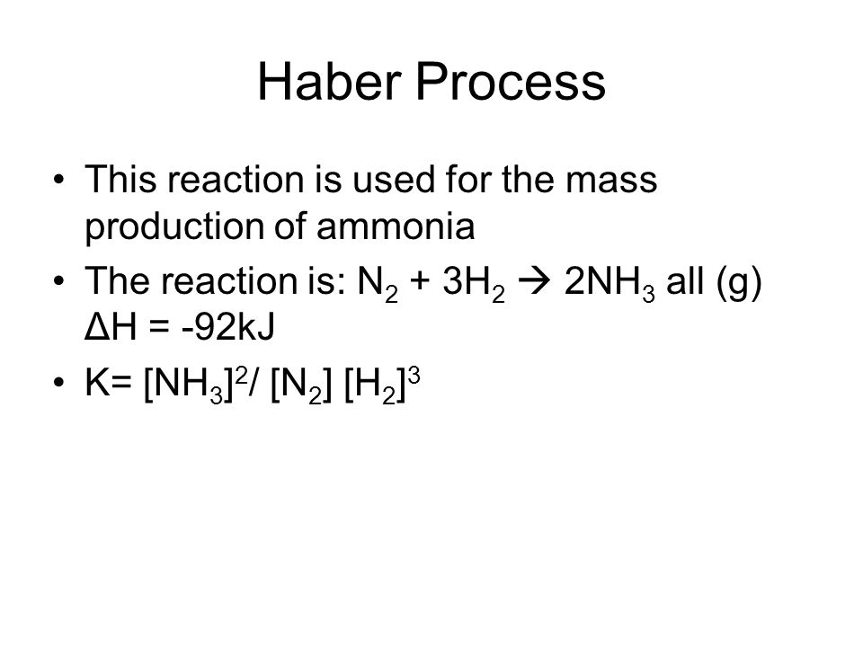 Haber Process This reaction is used for the mass production of ammonia