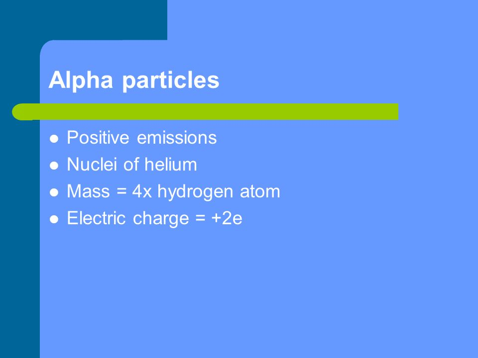 Alpha particles Positive emissions Nuclei of helium
