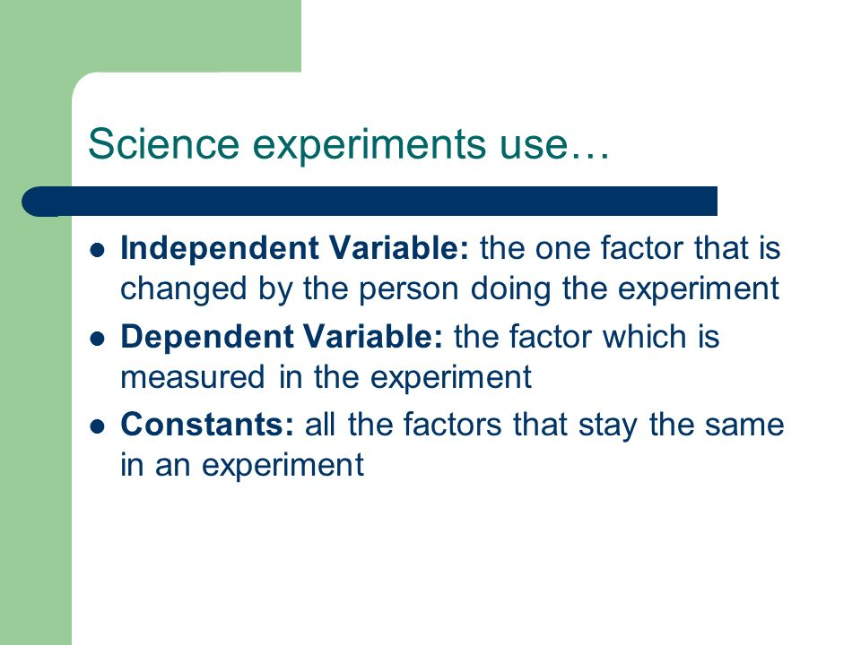 Science experiments use…