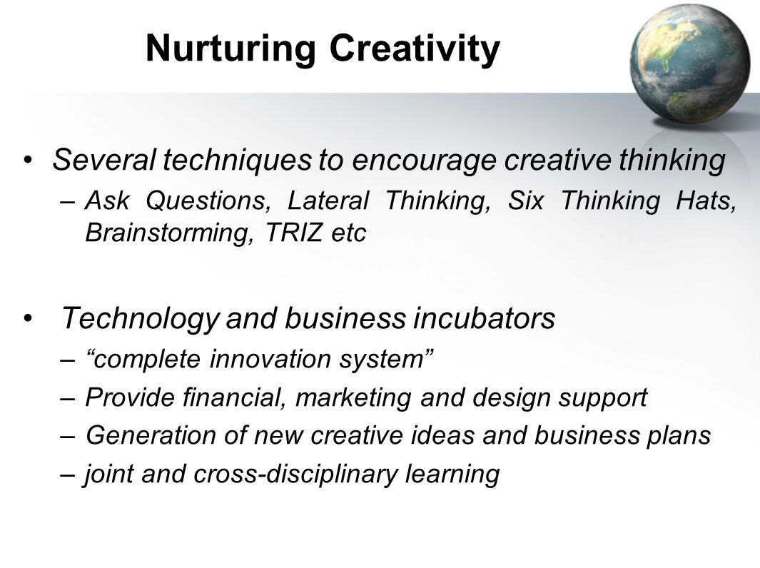 Nurturing Creativity Several techniques to encourage creative thinking