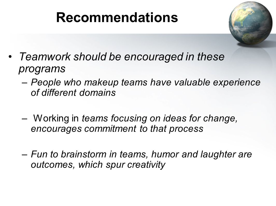 Recommendations Teamwork should be encouraged in these programs