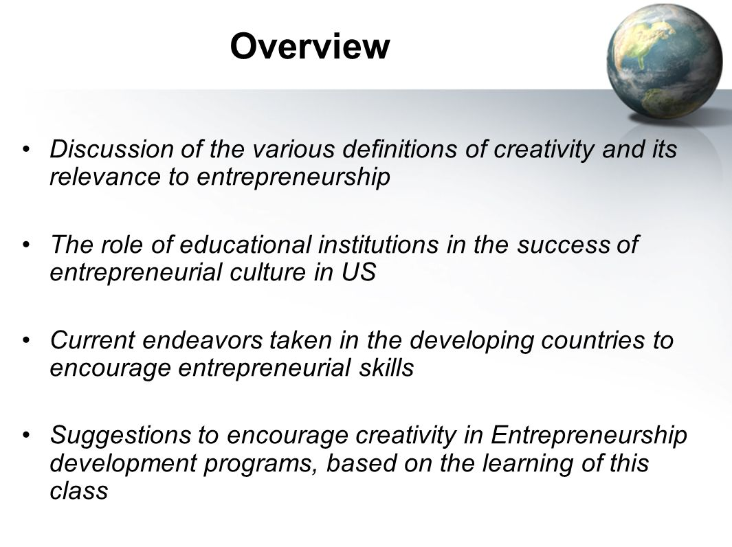 Overview Discussion of the various definitions of creativity and its relevance to entrepreneurship.