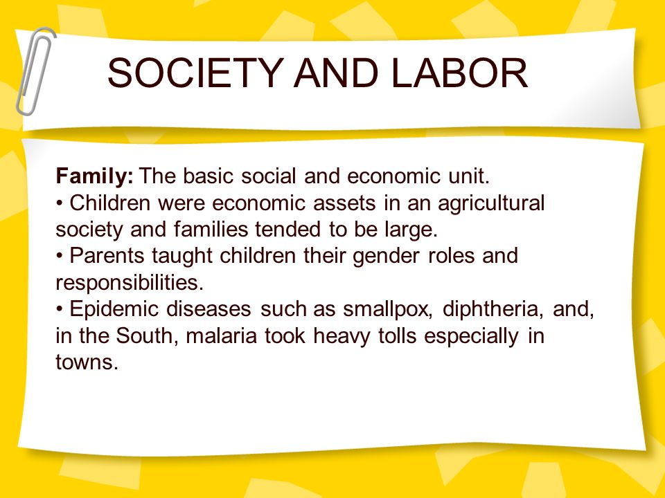 SOCIETY AND LABOR Family: The basic social and economic unit.