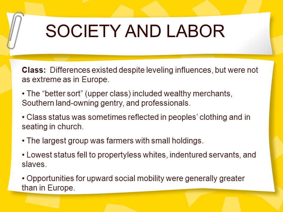 SOCIETY AND LABOR Class: Differences existed despite leveling influences, but were not as extreme as in Europe.
