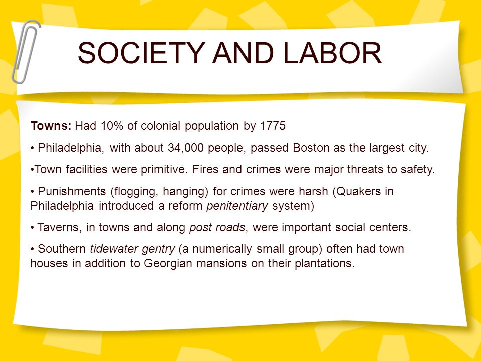 SOCIETY AND LABOR Towns: Had 10% of colonial population by 1775