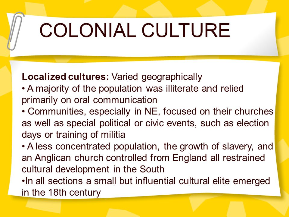 COLONIAL CULTURE Localized cultures: Varied geographically