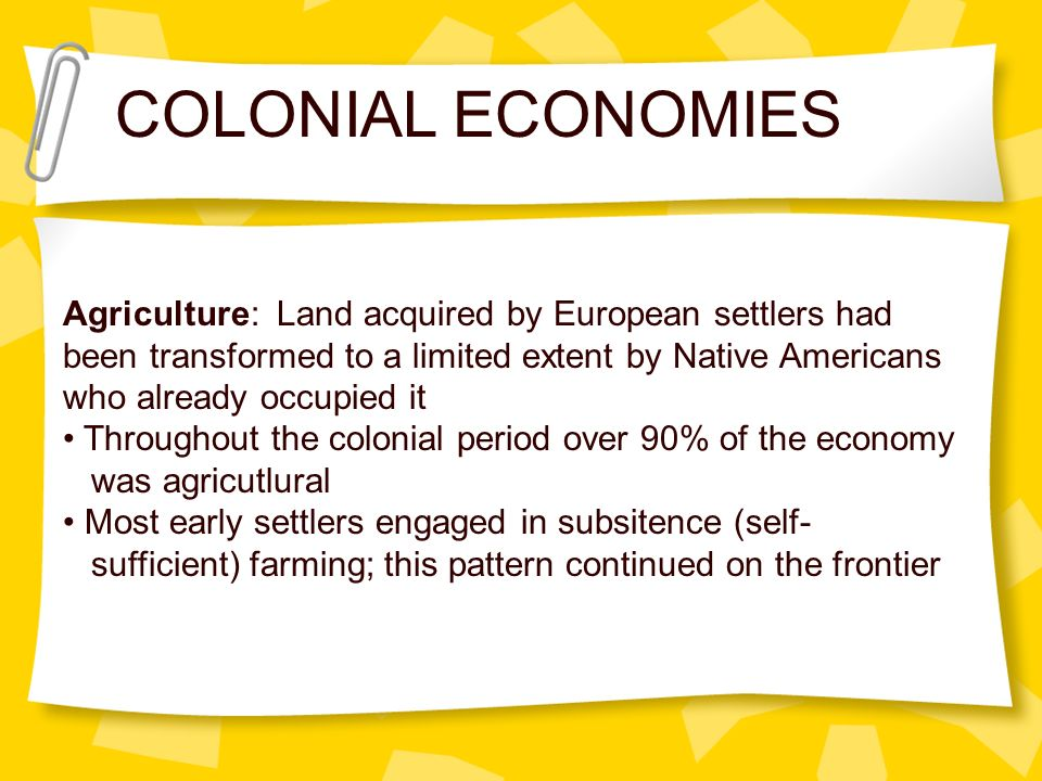COLONIAL ECONOMIES Agriculture: Land acquired by European settlers had