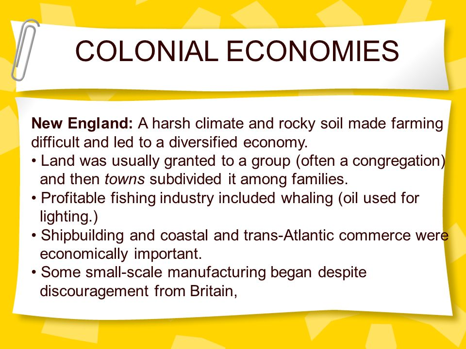COLONIAL ECONOMIES New England: A harsh climate and rocky soil made farming. difficult and led to a diversified economy.