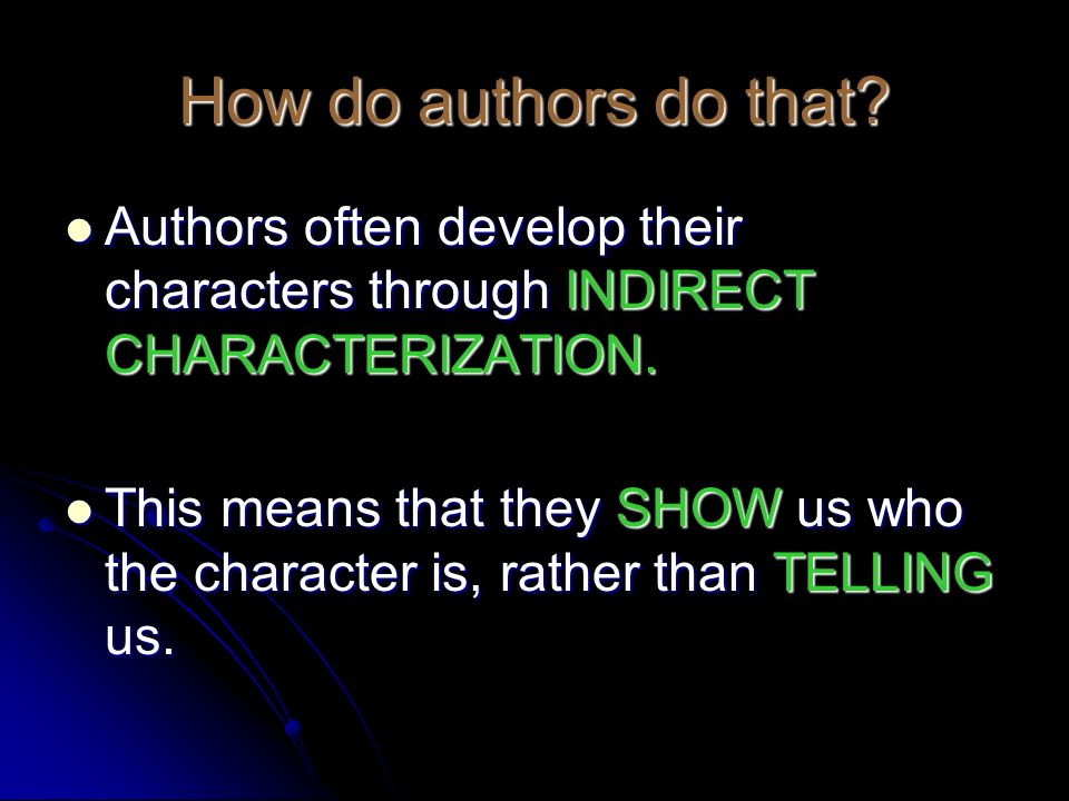 How do authors do that Authors often develop their characters through INDIRECT CHARACTERIZATION.