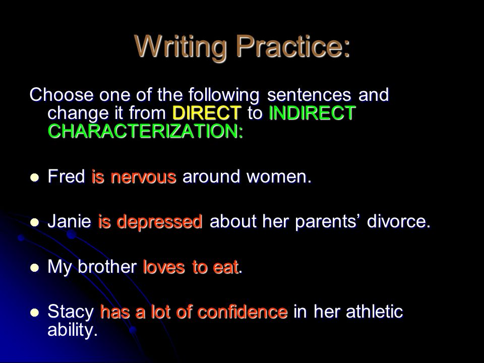 Writing Practice: Choose one of the following sentences and change it from DIRECT to INDIRECT CHARACTERIZATION:
