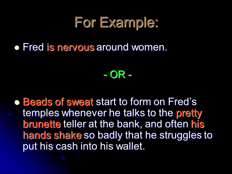 For Example: Fred is nervous around women. - OR -