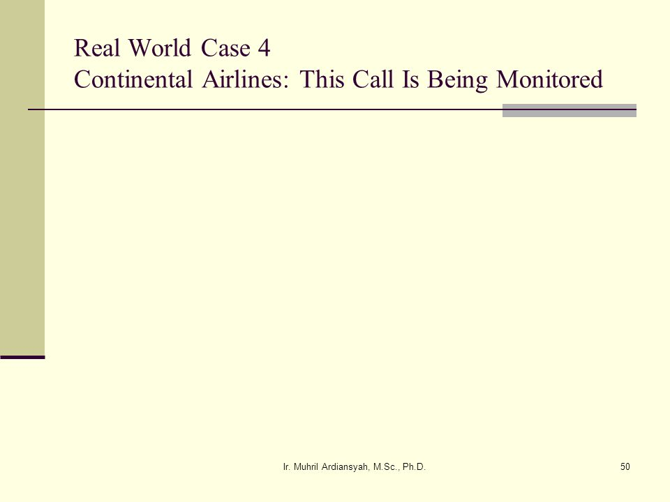 Real World Case 4 Continental Airlines: This Call Is Being Monitored