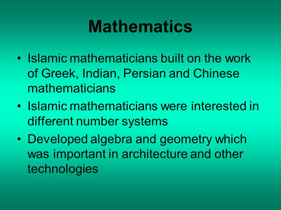 Mathematics Islamic mathematicians built on the work of Greek, Indian, Persian and Chinese mathematicians.