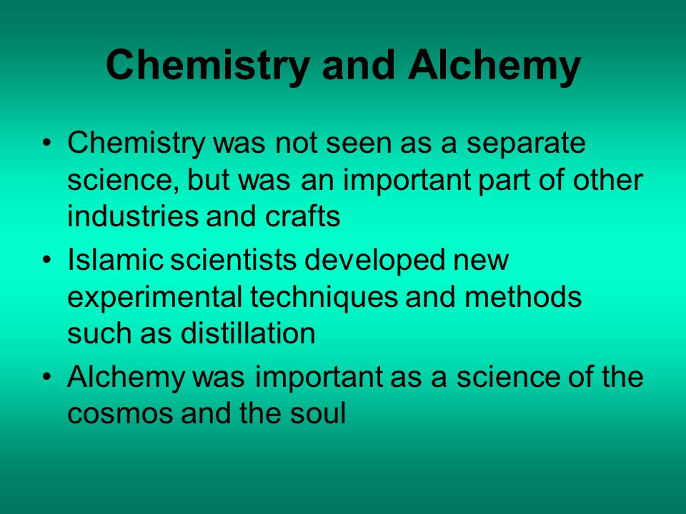 Chemistry and Alchemy Chemistry was not seen as a separate science, but was an important part of other industries and crafts.