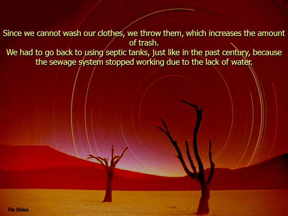 Since we cannot wash our clothes, we throw them, which increases the amount of trash.