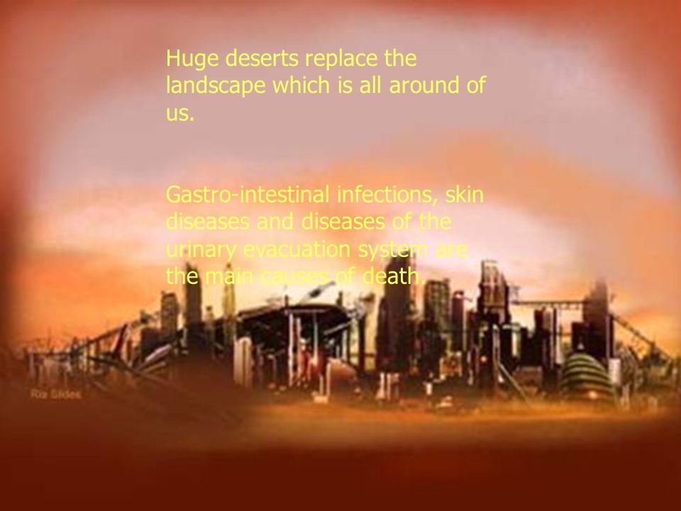 Huge deserts replace the landscape which is all around of us.