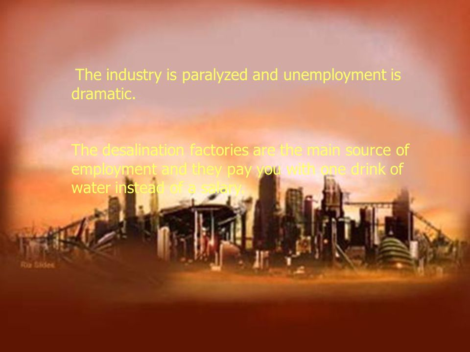 The industry is paralyzed and unemployment is dramatic.