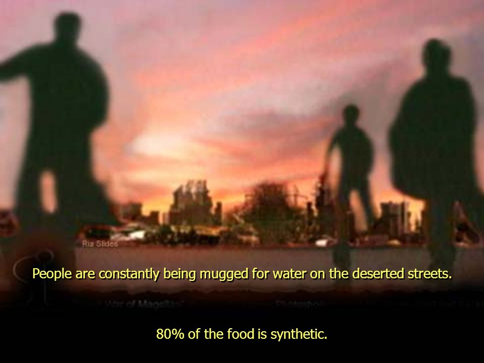 People are constantly being mugged for water on the deserted streets.