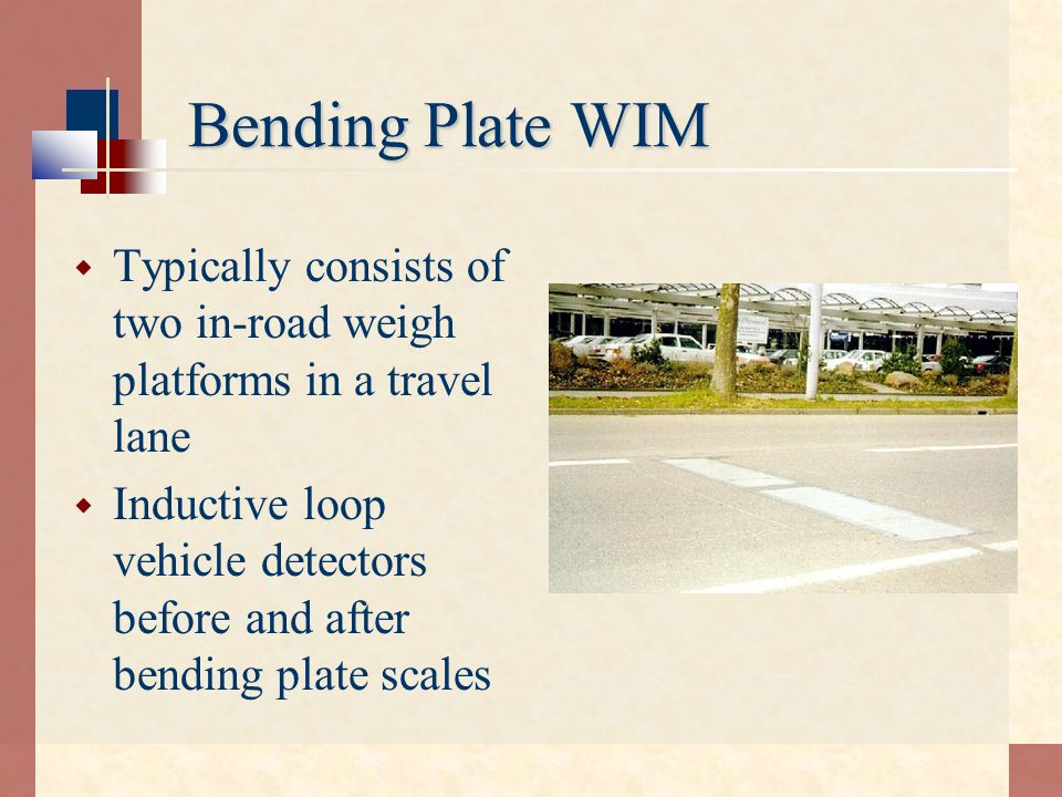 Bending Plate WIM Typically consists of two in-road weigh platforms in a travel lane.