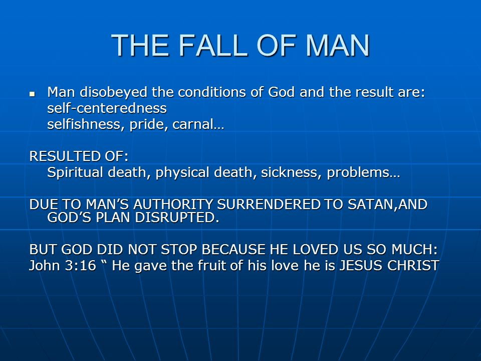 THE FALL OF MAN Man disobeyed the conditions of God and the result are: self-centeredness. selfishness, pride, carnal…