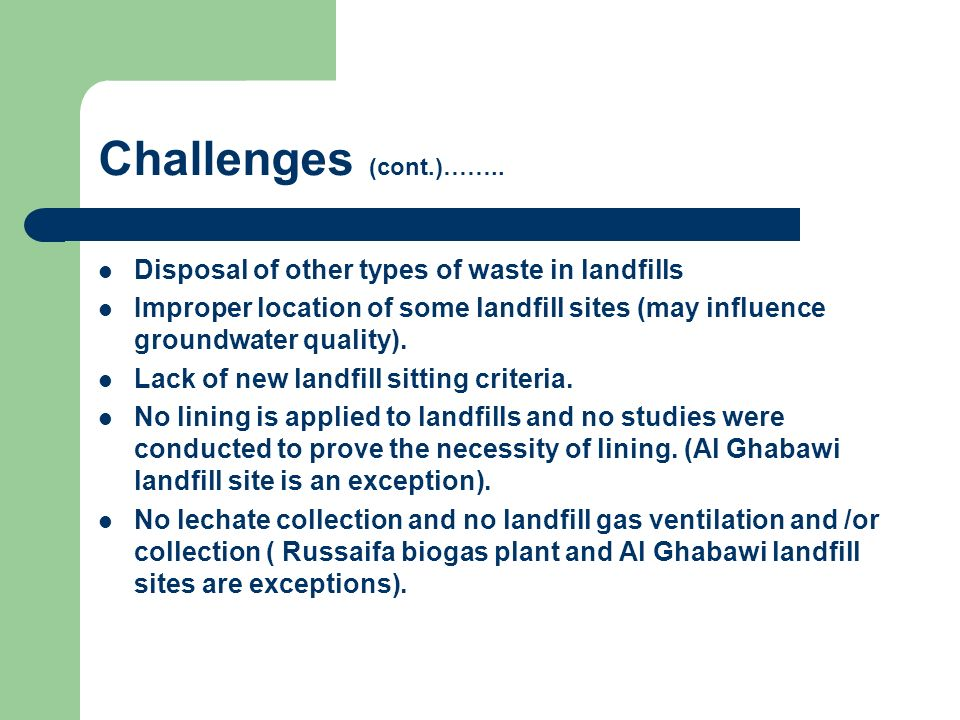 Challenges (cont.)…….. Disposal of other types of waste in landfills