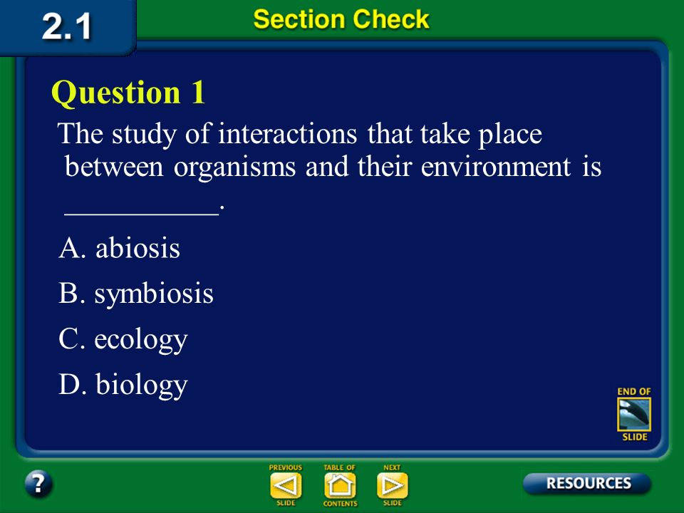 Question 1 The study of interactions that take place between organisms and their environment is __________.